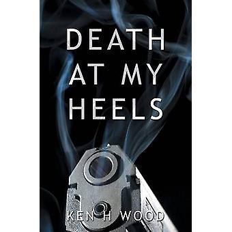 Death at my Heels by Wood & Ken H