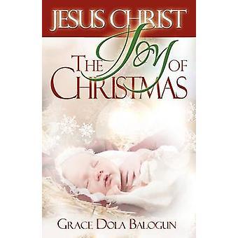Jesus Christ the Joy of Christmas by Balogun & Grace Dola
