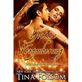 Yvettes Verzauberung Scanguards Vampire  Buch 4 by Folsom & Tina