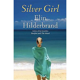 Silver Girl A Novel by Hilderbrand & Elin