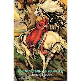The Mountain of Marvels A Celtic Tale of Magic Retold from The Mabinogion by Shepard & Aaron