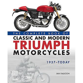 Complete Book of Classic and Modern Triumph Motorcycles 1937 by Ian Falloon