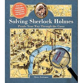 Solving Sherlock Holmes - Puzzle Your Way Through the Cases by Pierre