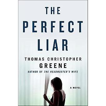 The Perfect Liar - A Novel by Thomas Christopher Greene - 978125012821