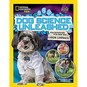 Dog Science Unleashed - Fun Activities to do with your Canine Companio