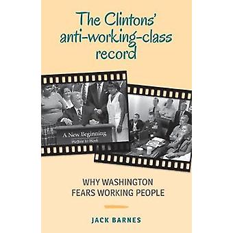 The Clintons' Anti-Working-Class Record - Why Washington Fears Working