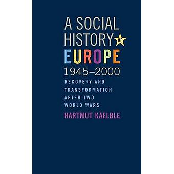 A Social History of Europe - 1945-2000 - Recovery and Transformation A