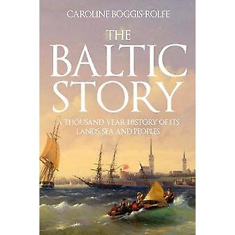 The Baltic Story - A Thousand-Year History of Its Lands - Sea and Peop