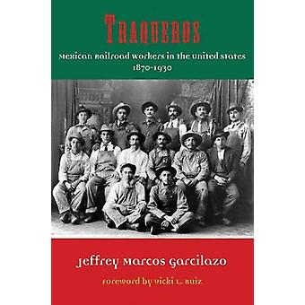 Traqueros - Mexican Railroad Workers in the United States - 1870-1930