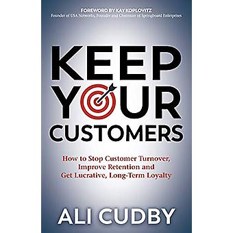 Keep Your Customers - How to Stop Customer Turnover - Improve Retentio
