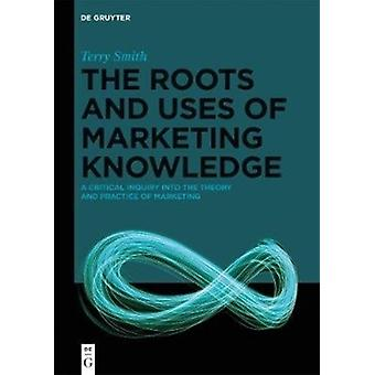 The Roots and Uses of Marketing Knowledge by Terry Smith