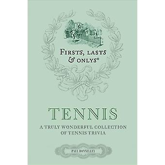 Firsts Lasts and Onlys Tennis  A Truly Wonderful Collection of Tennis Trivia by Paul Donnelley