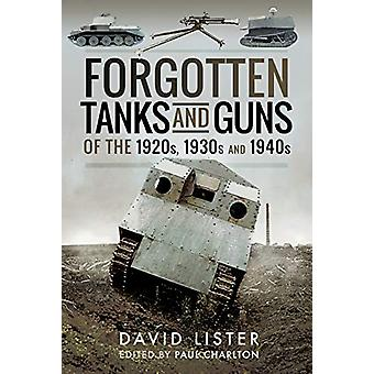 Forgotten Tanks and Guns of the 1920s - 1930s - and 1940s by David Li