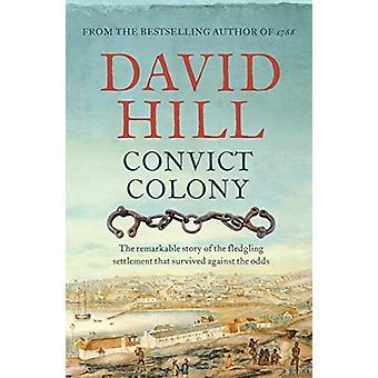 Convict Colony - Den märkliga historien om den spirande uppgörelse som