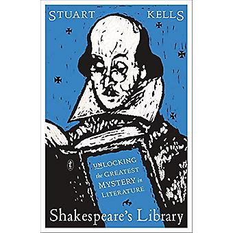Shakespeare's Library - Unlocking the Greatest Mystery in Literature b