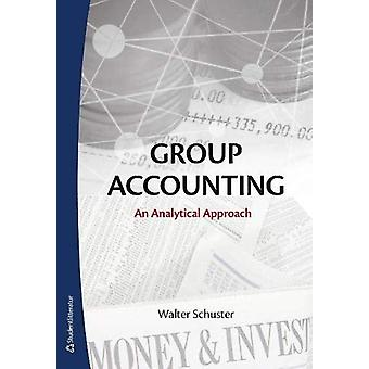 Group Accounting - An Analytical Approach by Walter Schuster - 9789144