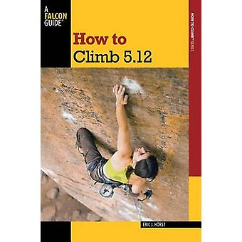 How to Climb 5.12 by Horst & Eric van der