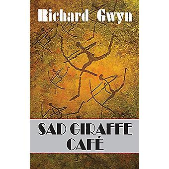 Sad Giraffe Cafe by Richard Gwyn - 9781906570453 Book