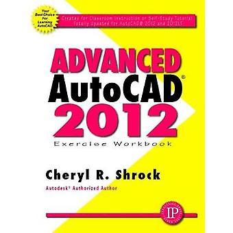 Advanced AutoCAD 2012 Exercise Workbook