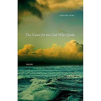 De naam voor de God die spreekt: Gedichten