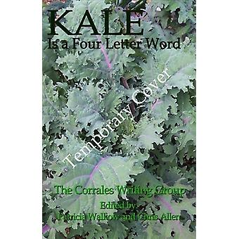 Kale is a Four Letter Word by Corrales Writing Group & Edited by Patricia Walkow & Edited by Chris Allen
