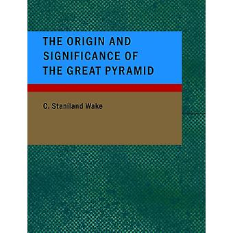 The Origin and Significance of the Great Pyramid by C Staniland Wake