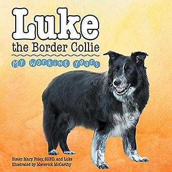 Luke the Border Collie - My Working Years by Ssnd Sister Mary Foley -
