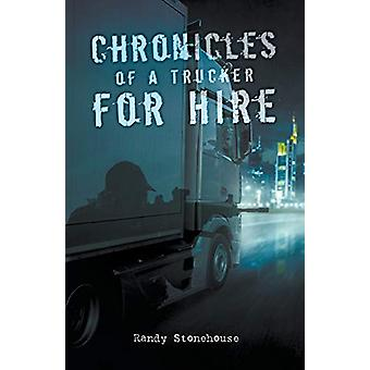 Chronicles of a Trucker for Hire by Randy Stonehouse - 9781773707273