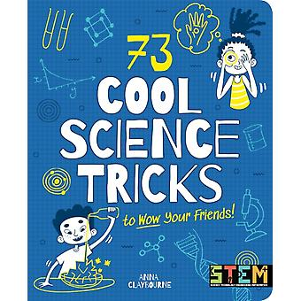 73 Cool Science Tricks to Wow Your Friends by Anna Claybourne