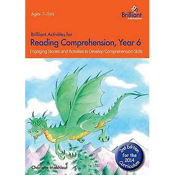 Brilliant Activities for Reading Comprehension Year 6 2nd Edition by Makhlouf & Charlotte