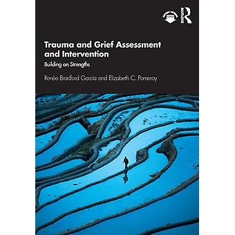 Trauma and Grief Assessment and Intervention by Garcia & Renee Bradford Private practice & Texas & USAPomeroy & Elizabeth C. University of Texas at Austin & USA
