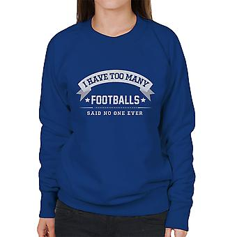I Have Too Many Footballs Said No One Ever Women's Sweatshirt