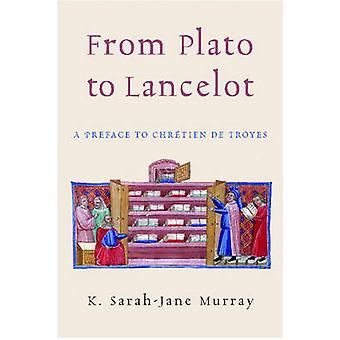 From Plato to Lancelot - A Preface to Chretien De Troyes by K. Sarah-J