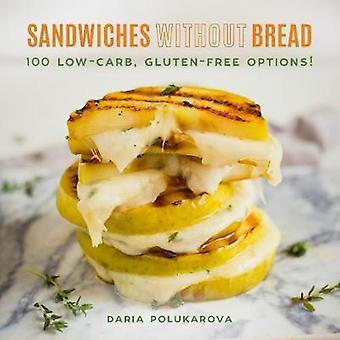 Sandwich uden brød - 100 Low-Carb - Gluten-fri valgmuligheder! af Sand