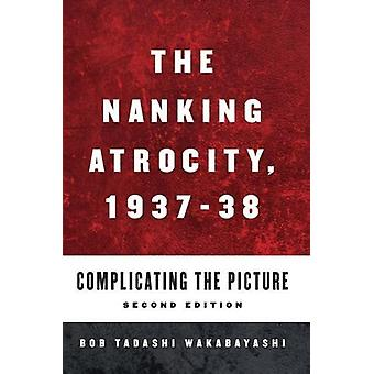 The Nanking Atrocity - 1937-1938 - Complicating the Picture by Bob Tad