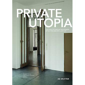 Private Utopia - Cultural Setting of the Interior in the 19th and 20th