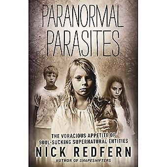 Paranormal Parasites: The Voracious Appetite of Soul-Sucking Supernatural Entities