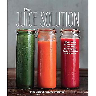 The Juice Solution: More Than 90 Feel-Good Recipes to Energise, Fuel, Detoxify and Protect