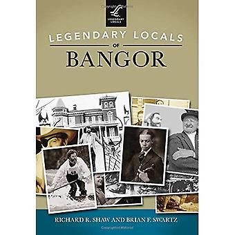 Legendary Locals of Bangor