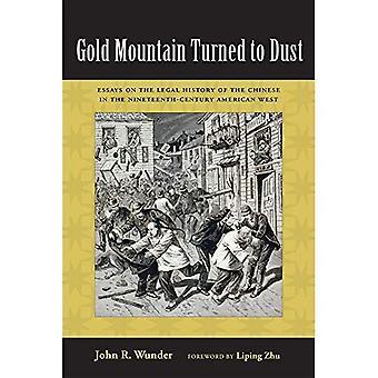 Gold Mountain wandte sich an Staub: Essays über die Rechtsgeschichte der Chinesen im 19. Jahrhundert amerikanischen Westen