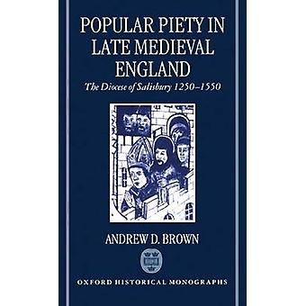 Popular Piety in Late Medieval England The Diocese of Salisbury 12501550 by Brown & Andrew & Jr.