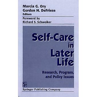 Self Care in Later Life Research Program and Policy Issues by Ory & Marcia G.