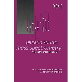Plasma Source Mass Spectrometry The New Millennium by Tanner & Scott D