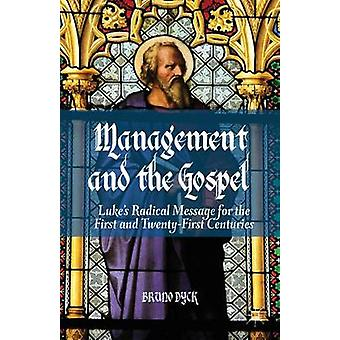 Management and the Gospel Lukes Radical Message for the First and TwentyFirst Centuries by Dyck & Bruno
