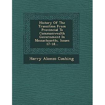 Histoire de la Transition du Provincial au gouvernement du Commonwealth en Massachusetts questions 1718... de Cushing & Harry Alonzo