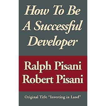 How to Be a Successful Developer by Ralph PisaniRobert Pisani
