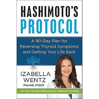 Hashimoto's Protocol - A 90-Day Plan for Reversing Thyroid Symptoms an