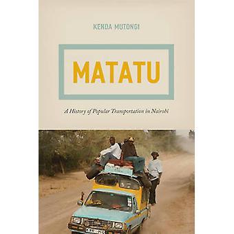 Matatu - A History of Popular Transportation in Nairobi by Kenda Muton