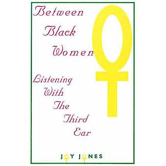 Between Black Women - Listening with the Third Ear by Joy Jones - 9780