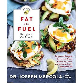 The Fat for Fuel Ketogenic Cookbook - Recipes and Ketogenic Keys to He
